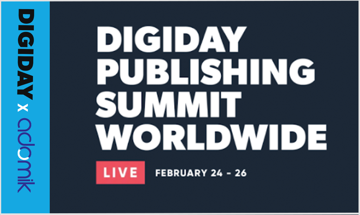 Digiday Publishing Summit Worldwide (Virtual) adomik adtech events